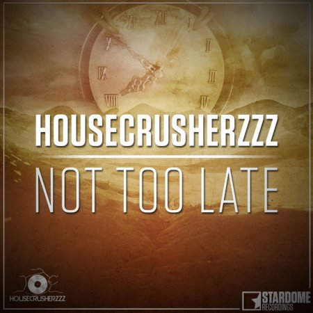 HouseCrusherzzz - Not Too Late (Original Mix)