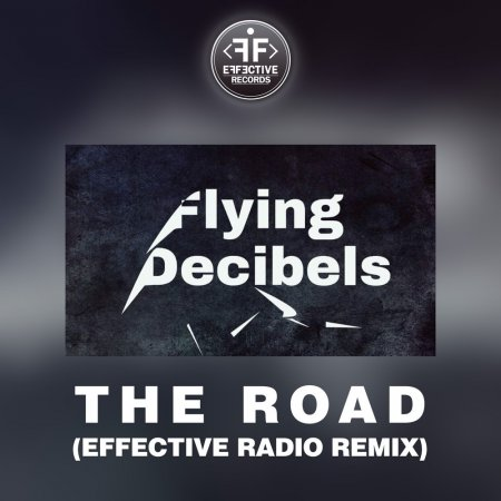Flying Decibels - The Road (Effective Radio Remix Extended) (2017)