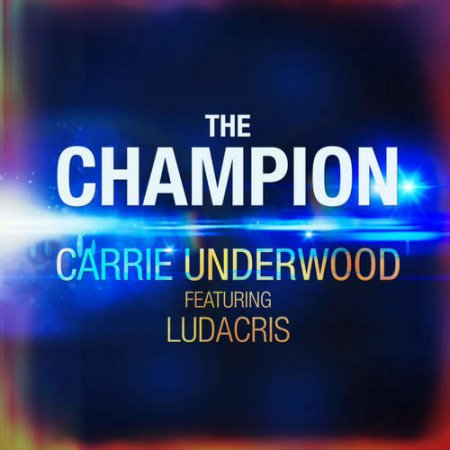Carrie Underwood feat. Ludacris - The Champion (2018)
