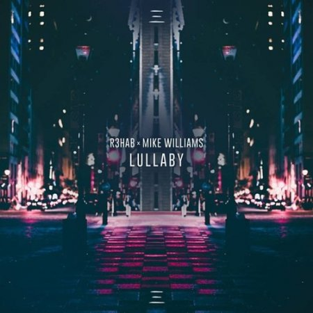 R3Hab & Mike Williams - Lullaby (2018)