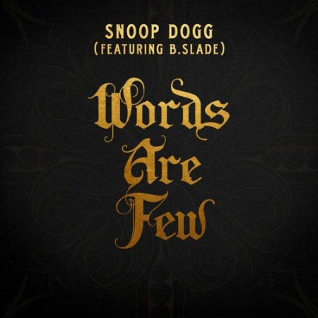 Snoop Dogg - Words Are Few (feat. B Slade) (2018)