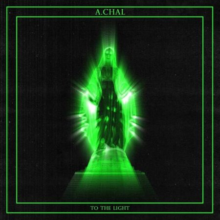 A.CHAL - To The Light (2017)