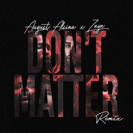 ZAYN feat. August Alsina - Don't Matter (Remix) (2018)