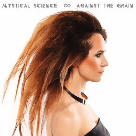 Mystical Science - Against the Grain (2017)