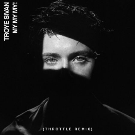 Troye Sivan - My My My! (Throttle Remix) (2018)